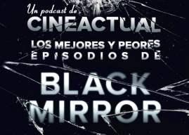 Podcast especial Black Mirror: Los mejores y peores episodios