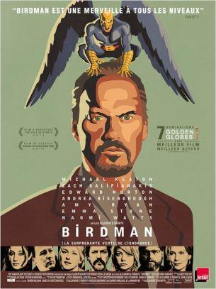 À l'époque où il incarnait un célèbre super-héros, Riggan Thomson était mondialement connu.  Mais de cette célébrité il ne reste plus grand-chose, et il tente aujourd'hui de monter une pièce de théâtre à Broadway dans l'espoir de renouer avec sa gloire perdue.  Durant les quelques jours qui précèdent la première, il va devoir tout affronter : sa famille et ses proches, son passé, ses rêves et son ego…  Film américain de Alejandro González Iñárritu, sorti en France le 25 février avec Michael Keaton, Zach Galifianakis, Edward Norton, Andrea Riseborough, Emma Stone et Naomi Watts.