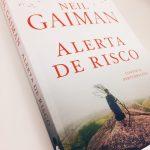 Neil-Gaiman-Alerta-de-Risco-Resenha-Intrinseca-01- Resenha: Alerta de Risco – Neil Gaiman