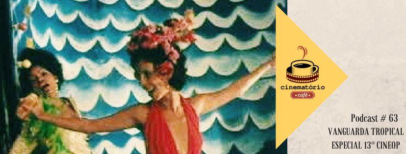 cinematório café #63: Vanguarda Tropical - Especial 13ª CineOP