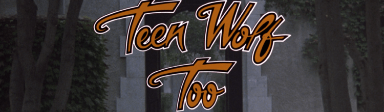 "Filmiversary: TEEN WOLF TOO, or How I Realized ""My Second Favorite Movie of 1987"" Is Actually A Pile of Trash"