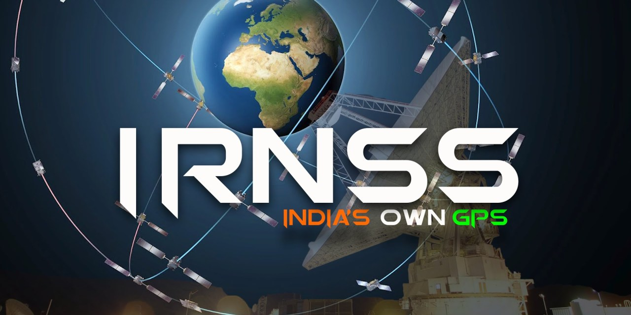 IRNSS – Indian Regional Navigation Satellite System – NAVIC