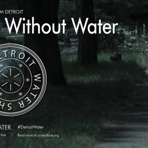 Detroit Water Shut off Life Without Water Voices from Detroit Circle of Blue J. Carl Ganter Todd Zawistowski