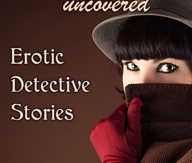 Like A Mystery Uncovered Erotic Detective Stories
