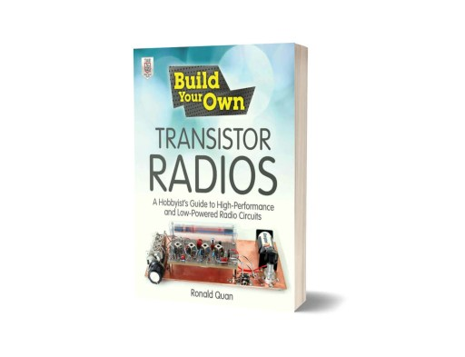 Build Your Own Transistor Radios A Hobbyists Guide to High Performance and Low Powered Radio Circuits by Ronald Quan