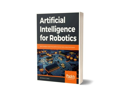 Artificial Intelligence for Robotics by Francis X. Govers