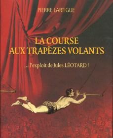 Le livre : Jules Léotard par Pierre Lartigue