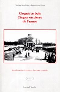 Cirques en bois, cirques en pierre de France - tome 1 - Charles Degeldère