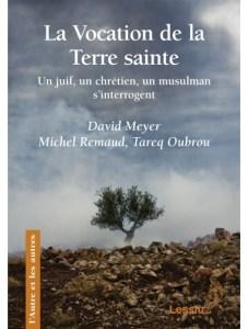 La vocation de la Terre sainte. Meyer, Remaud, Oubrou. Lessius 2014