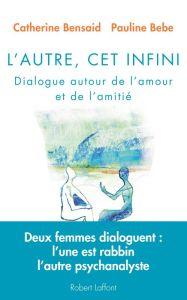 L'Autre, cet infini. P. Bebe, C. Bensaid. R. Laffont, 2013