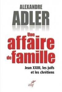 Une affaire de famille. Jean XXIII, les Juifs et les Chrétiens. Adler. Cerf, 2014