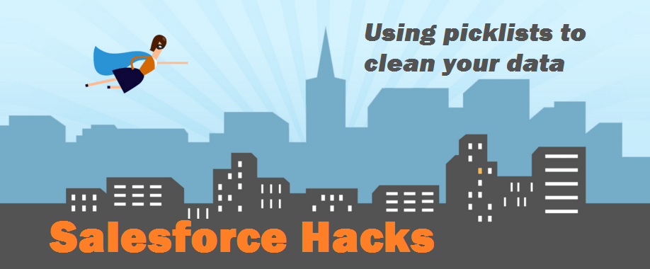 Salesforce Hacks - Using Picklists to Clean Your Data