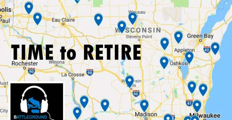 """Time to Retire"" Battleground Wisconsin Podcast"