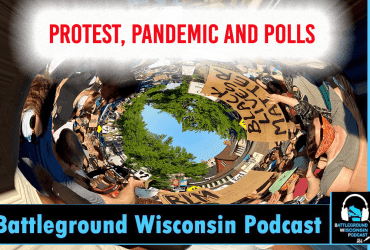 """Protest, pandemic and polls"" Battleground Wisconsin Podcast"