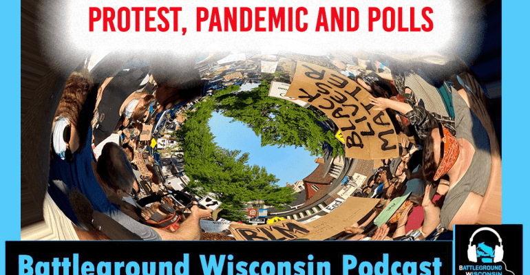 """""""Protest, pandemic and polls""""Battleground Wisconsin Podcast"""