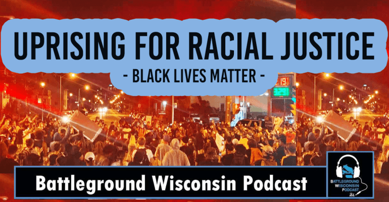 """Uprising for Racial Justice"" Battleground Wisconsin Podcast"