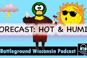 """Forecast: Hot & Humid"" Battleground Wisconsin Podcast"