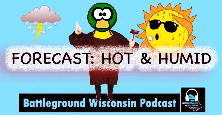 """Forecast: Hot & Humid"" Battleground Wisconsin Podcast"