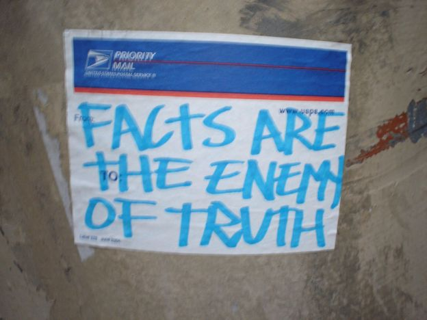 Facts are the Enemy of Truth