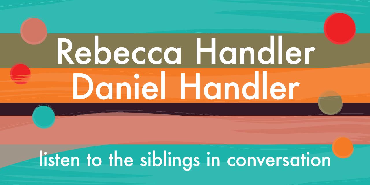 Rebecca Handler. Daniel Handler. Listen to the siblings in conversation.