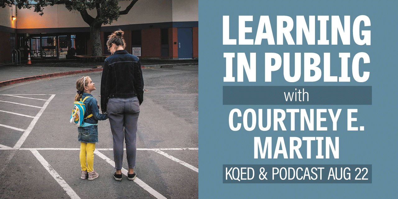 Learning in Public with Courtney E. Martin. KQED & Podcast August 22. A small child and young woman holding hands as they stand outside of a school building.