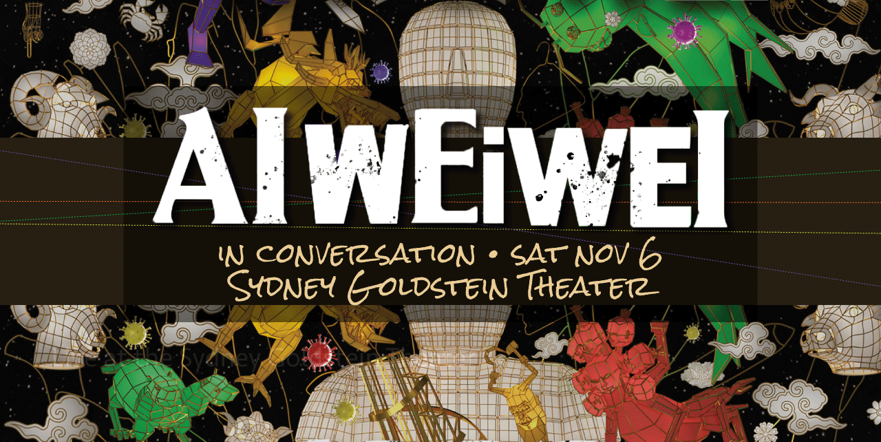 Ai Weiwei in conversation. Saturday, November 6. Sydney Goldstein Theater. An intricate and colorful background of body and shape graphics, grids, and shapes set on a black almost astrological background.