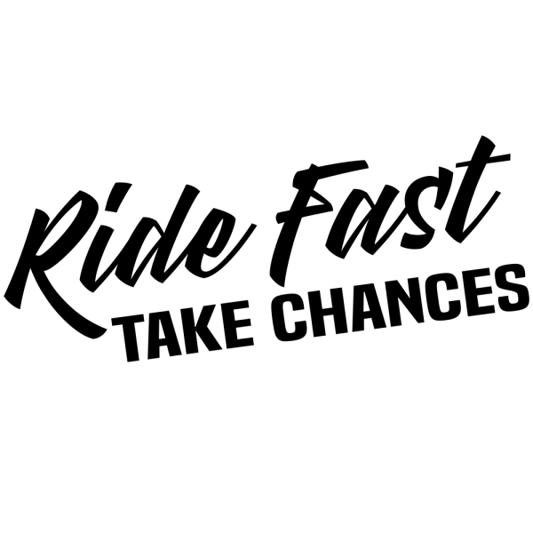 Ride Fast Take Chances Decal in Black Vinyl
