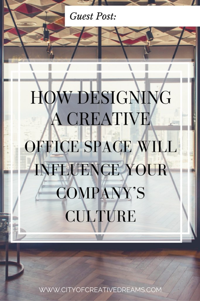 How Designing A Creative Office Space Will Influence Your Company's Culture | City of Creative Dreams