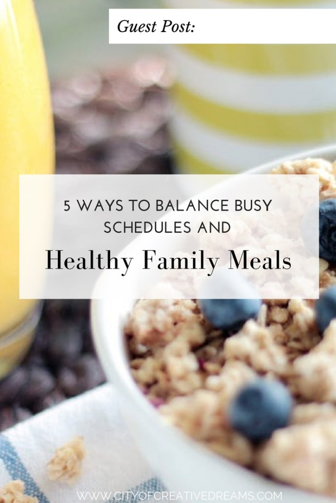 5 Ways to balance busy Schedules and Healthy Family Meals | City of Creative Dreams