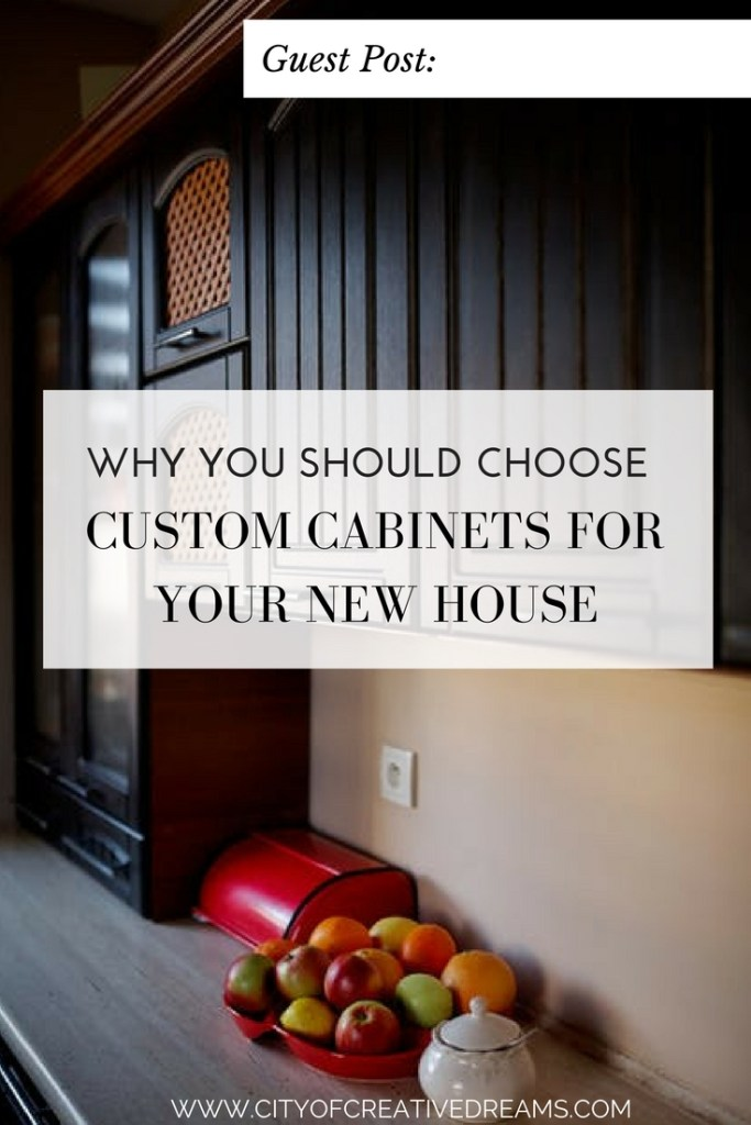 Why You Should Choose Custom Cabinets for Your New House | City of Creative Dreams