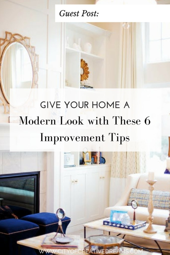 Give Your Home a Modern Look with These 6 Improvement Tips   City of Creative Dreams