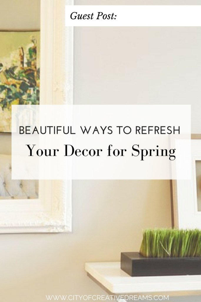 Beautiful Ways to Refresh Your Decor for Spring | City of Creative Dreams