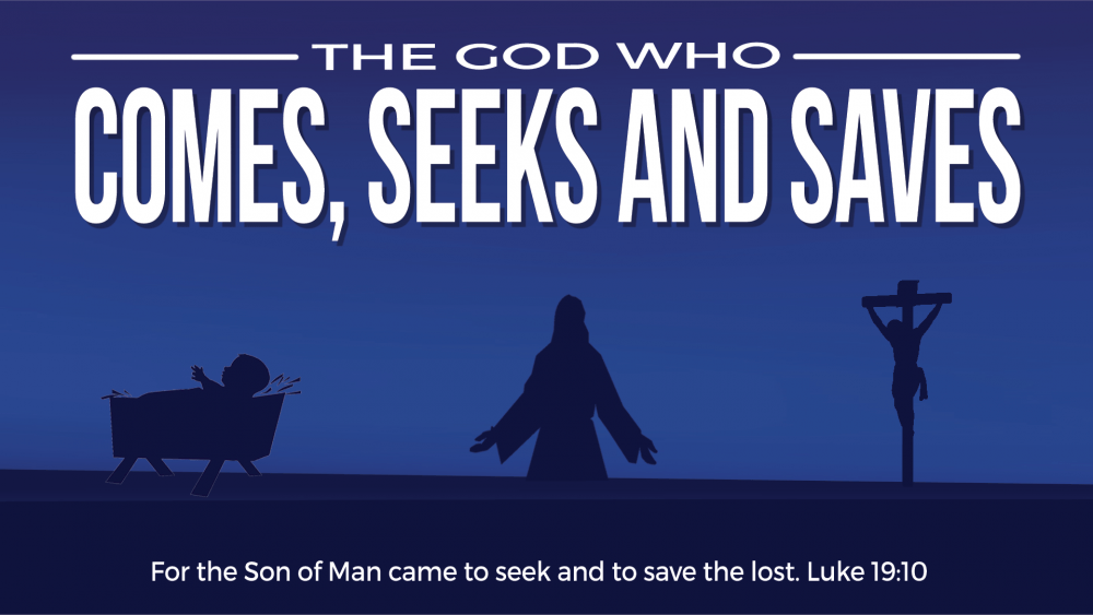 The God who comes, seeks and saves