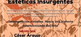 La Unearte te invita a participar en el diálogo «Estéticas Insurgentes» presentado por Cesar Araujo
