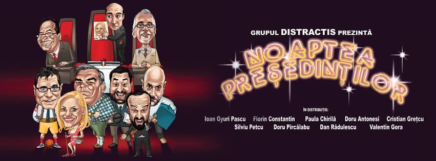 Spectacol de comedie - Noaptea Presedintilor cu DISTRACTIS