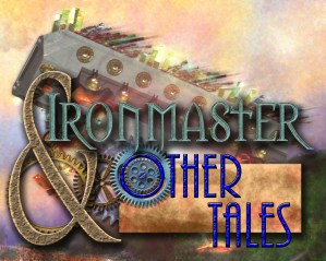 From the front cover of Ironmaster & Other Tales