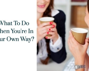 What to do when you're in your own way