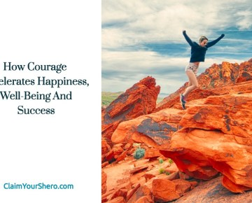 How Courage Accelerates Happiness, Well-being And Success