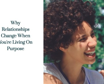 Why Relationships Change When You're Living On Purpose