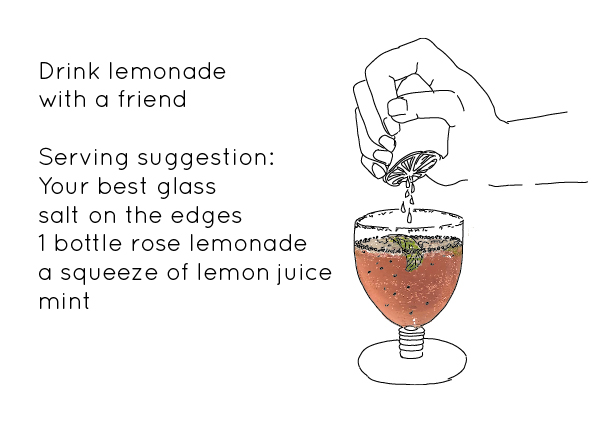 Text reads: Drink lemonade with a friend. Serving suggestion: your best glass, salt on the edges, 1 bottle rose lemonade, a squeeze of lemon juice, mint. To the right an illustration of a hand squeezing a lemon over a glass of pink lemonade.
