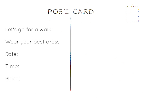 Reverse of a postcard. Reads: Let's go for a walk. Wear your best dress. Date. Time. Place.