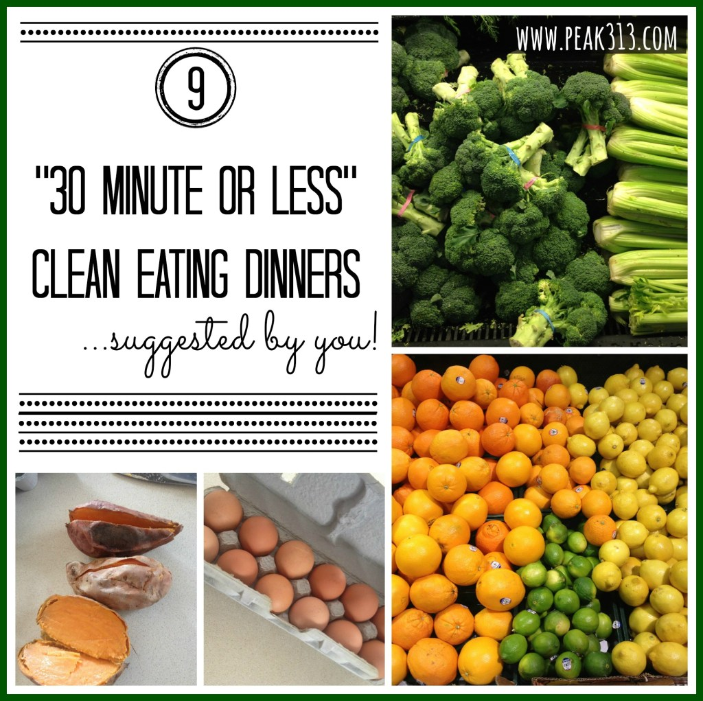 "9 ""30 minute or less"" clean eating dinners…suggested by YOU!"
