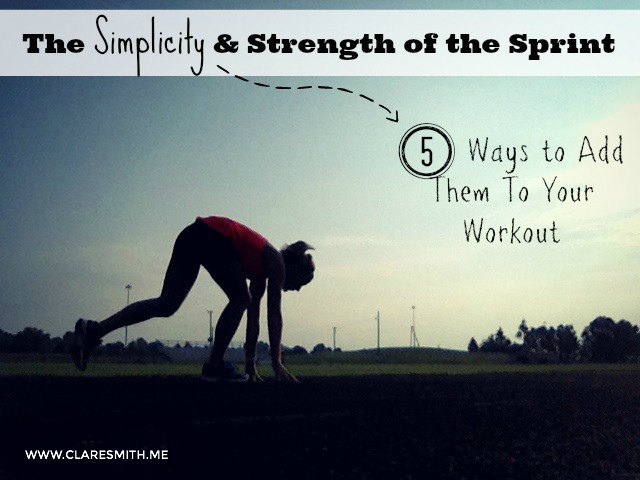The Simplicity and Strength of the Sprint (& 5 Ways to Add Them To Your Workout)