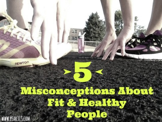 5 Misconceptions About Fit & Healthy People : peak313.com