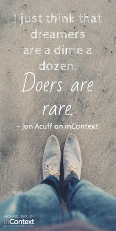 Dreamers are a dime a dozen. Doers are rare. - Jon Acuff : claresmith.me