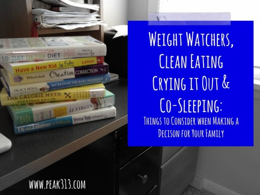 Weight Watchers, Clean Eating, Crying It Out, and Co-sleeping : Things to Consider When Making a Decision for your family : peak313.com