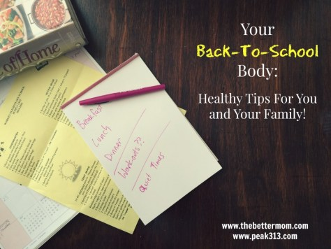 Your Back-To-School Body: Healthy tips for you and your family! : thebettermom.com and peak313.com