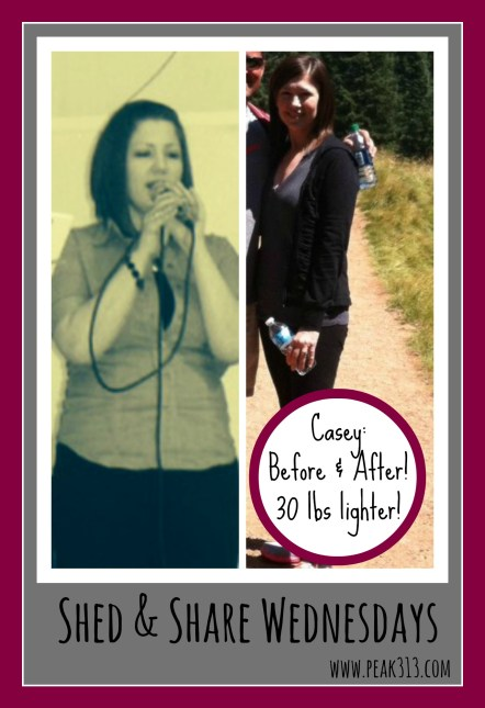 Shed & Share Wednesdays: Meet Casey and find out how she lost over 30 lbs! : peak313.com