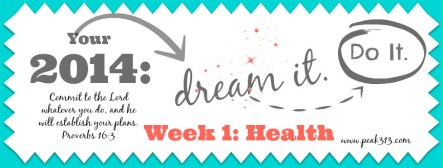 "2014 ""Dream it.Do it."" Vision Board:Week 1- Health 