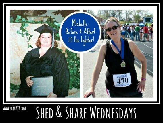 Shed & Share Wednesdays: Meet Michelle and find out how she lost over 100 lbs! : peak313.com